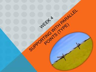 WEEK  4 SUPPORTING WITH PARALLEL POINTS (TYPE)