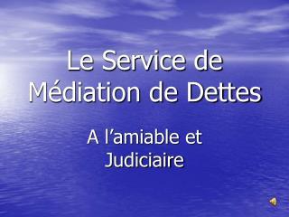 Le Service de Médiation de Dettes