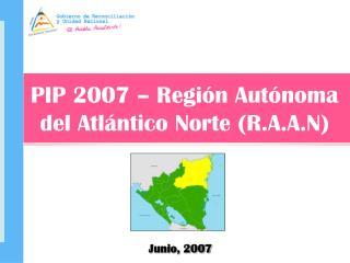 PIP 2007 – Región Autónoma del Atlántico Norte (R.A.A.N)