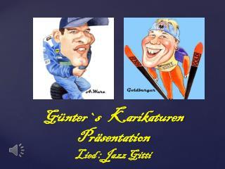 Günter`s    Karikaturen Präsentation Lied : Jazz Gitti