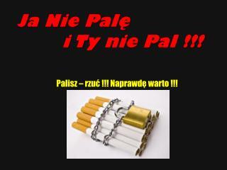 Ja Nie Palę i Ty nie Pal !!!