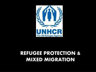 REFUGEE PROTECTION & MIXED MIGRATION