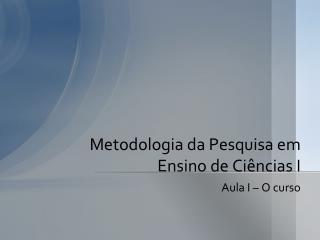 Metodologia da Pesquisa em Ensino de Ci�ncias I