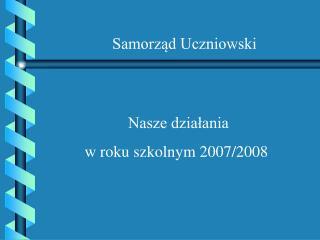 Nasze działania  w roku szkolnym 2007/2008