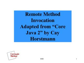 Remote Method Invocation Adapted from �Core Java 2� by Cay Horstmann