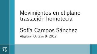 Movimientos en el  plano traslación  homotecia Sofía Campos Sánchez