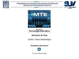 """Seminario de Tesis Unidad I. Marco Metodológico """" Estadística Descriptiva """""""