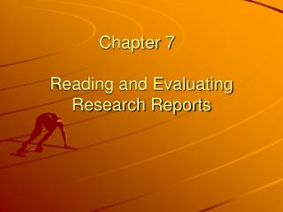 Chapter 7	 Reading and Evaluating Research Reports