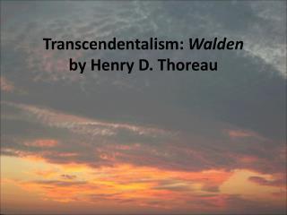 Transcendentalism:  Walden by Henry D. Thoreau