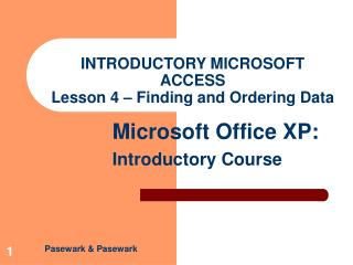 INTRODUCTORY MICROSOFT ACCESS Lesson 4 – Finding and Ordering Data