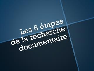 Les 6 étapes  de la recherche documentaire