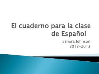 El  cuaderno para  la  clase  de  Español