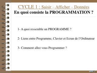 CYCLE 1 :  Saisir – Afficher – Données En quoi consiste la PROGRAMMATION ?