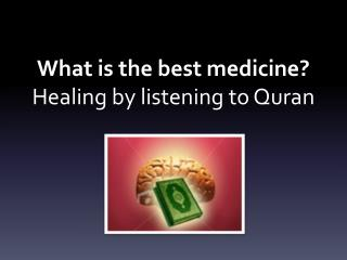 What is the best medicine? Healing  by listening to Quran