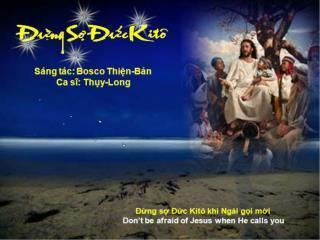 Đừng sợ Đức Kitô khi Ngài gọi mời Don't be afraid of Jesus when He calls you