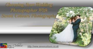 Choosing your Wedding Photographer with Seven Colours Photog