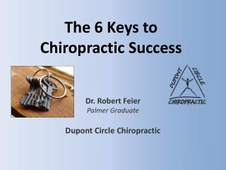 The 6 Keys to  Chiropractic Success
