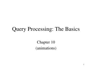 Query Processing: The Basics