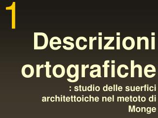 Descrizioni ortografiche : studio delle suerfici architettoiche nel metoto di Monge