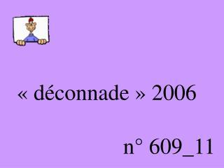 «déconnade» 2006                       n° 609_11