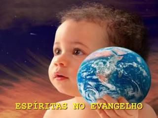 ESPÍRITAS NO EVANGELHO