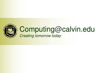 Computing @ calvin  Creating tomorrow today