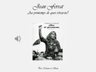 Jean Ferrat Au printemps de quoi rêvais-tu?