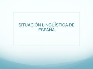 SITUACI�N LING��STICA DE ESPA�A