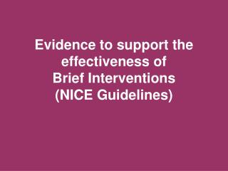Evidence to support the effectiveness of  Brief Interventions (NICE Guidelines)