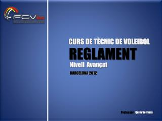 CURS DE TÈCNIC DE VOLEIBOL                Nivell  Avançat BARCELONA 2012