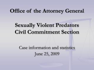 Office of the Attorney General  Sexually Violent Predators Civil Commitment Section