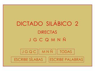 DICTADO  SILÁBICO  2 DIRECTAS J  G  C  Q  M  N  Ñ