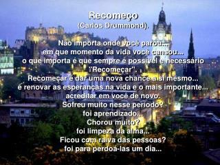 Recomeço (Carlos Drummond). Não importa onde você parou... em que momento da vida você cansou...