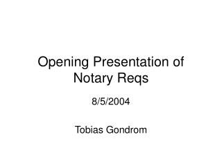 Opening Presentation of Notary Reqs