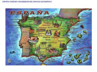 ESPAÑA: UNIDAD Y DIVERSIDAD DEL ESPACIO GEOGRÁFICO