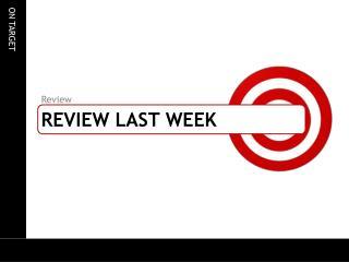REVIEW LAST WEEK