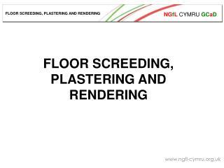 FLOOR SCREEDING, PLASTERING AND RENDERING