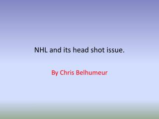 NHL and its head shot issue.
