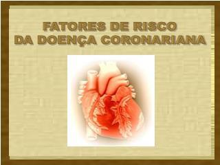 FATORES DE RISCO DA DOENÇA CORONARIANA