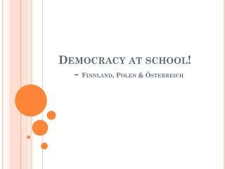 Democracy  at school !     -  Finnland, Polen & Österreich