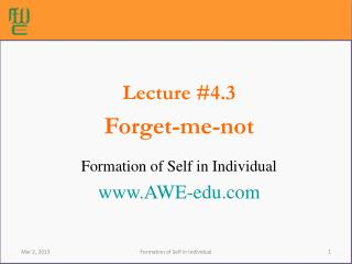 Lecture #4.3 Forget-me-not Formation of Self in Individual AWE-edu
