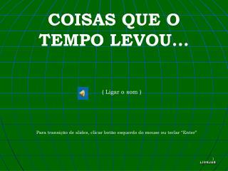 COISAS QUE O TEMPO LEVOU...