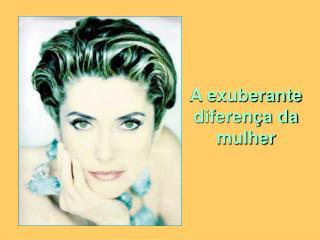 A exuberante diferença da mulher
