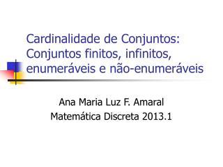 Cardinalidade de Conjuntos: Conjuntos finitos, infinitos, enumeráveis e não-enumeráveis