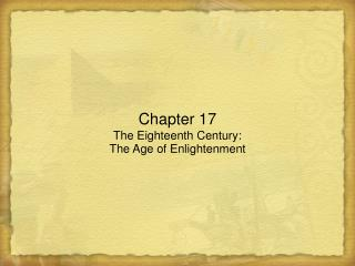 Chapter 17 The Eighteenth Century: The Age of Enlightenment