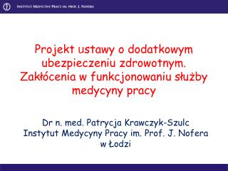 Dr n. med. Patrycja Krawczyk-Szulc Instytut Medycyny Pracy im. Prof. J. Nofera w Łodzi