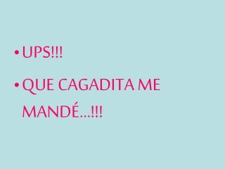 UPS!!! QUE CAGADITA ME MANDÉ…!!!