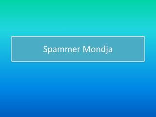 Spammer  Mondja