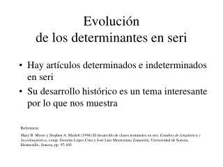 Evolución  de los determinantes en seri