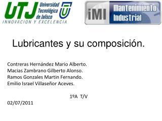 Lubricantes y su composición. Contreras Hernández Mario Alberto. Macias Zambrano Gilberto Alonso.